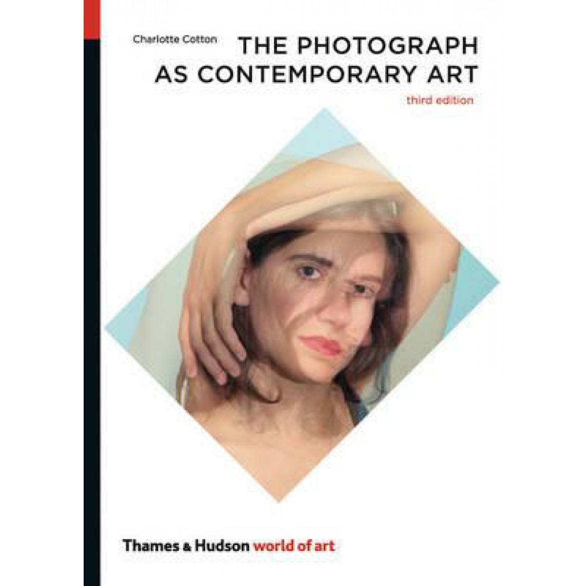 The Photograph as Contemporary Art - Charlotte Cotton